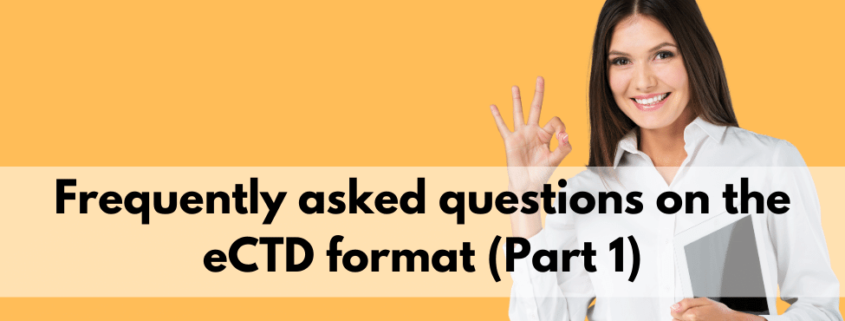Frequently asked questions on the eCTD format (Part 1)