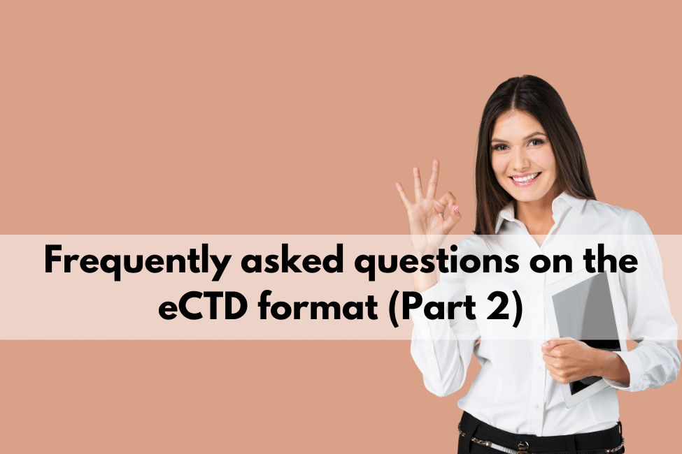 Frequently asked questions on the eCTD format (Part 2)