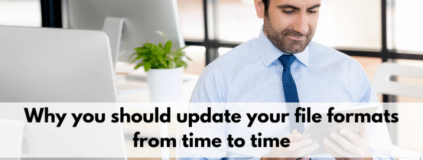 Why you should update your file format from time to time