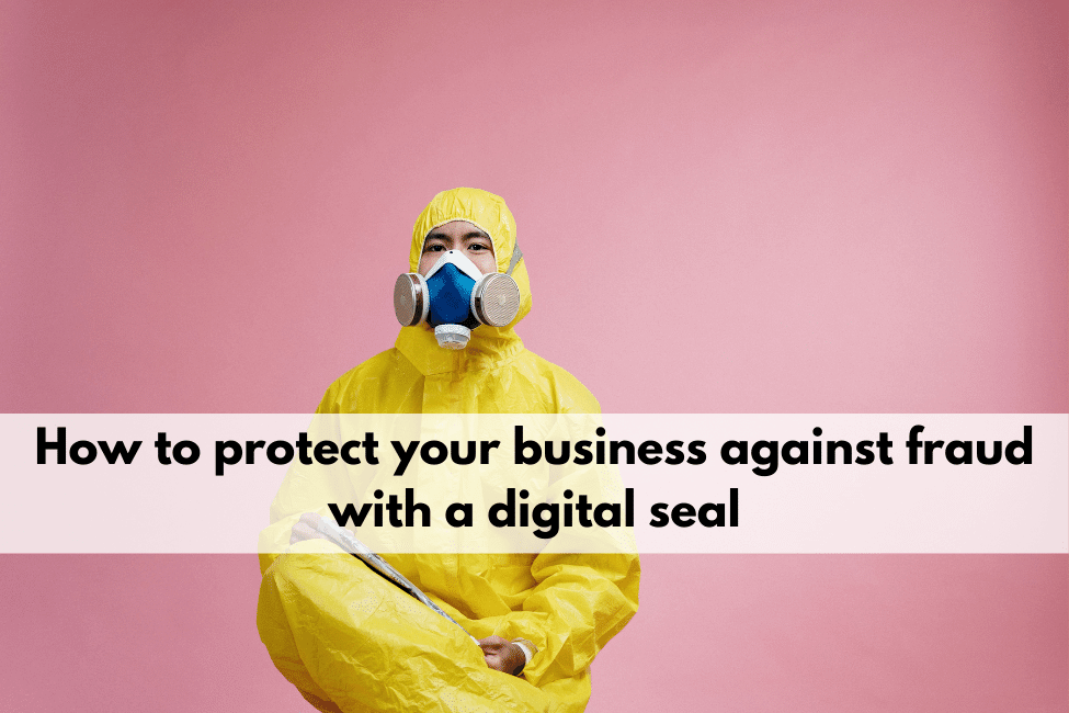 How to protect your business against fraud with a digital seal
