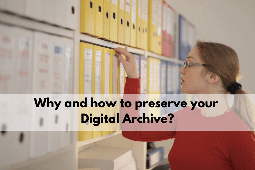 Why and how to preserve your digital archive?