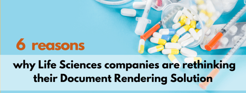 why Life Sciences companies are rethinking their Document Rendering Solution
