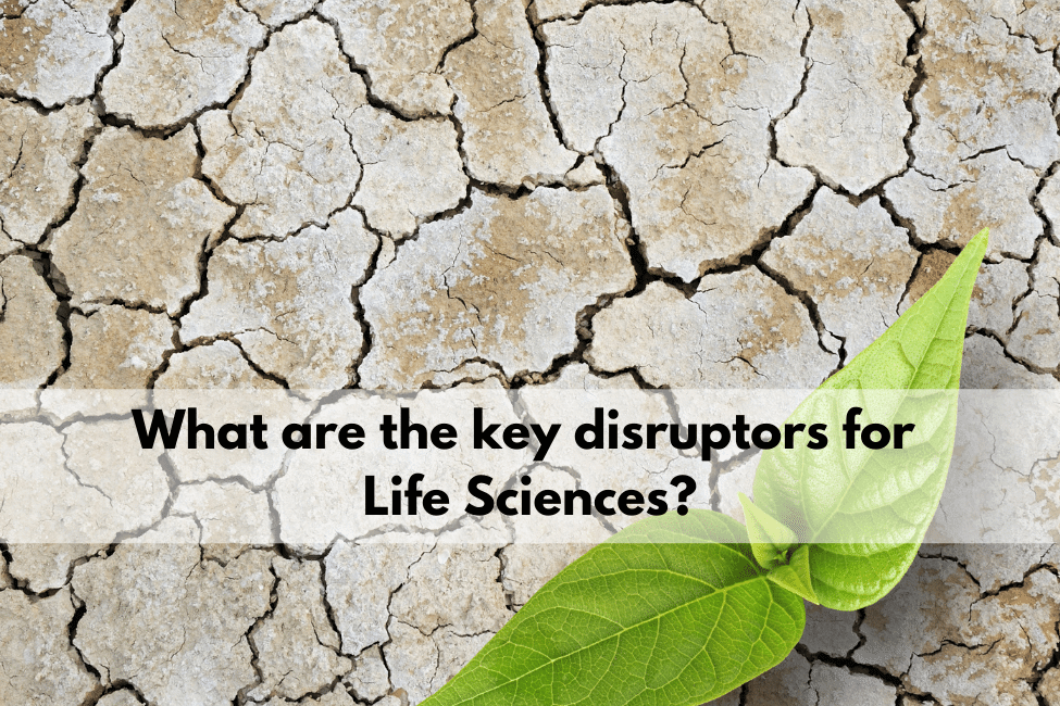 What are the key disruptors for Life Sciences?