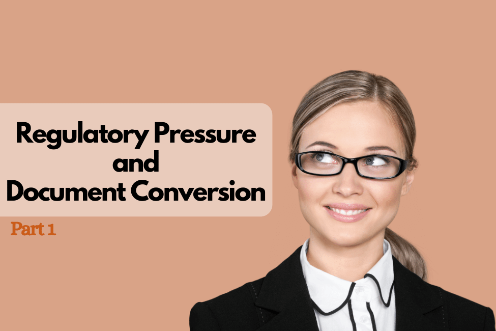 Regulatory Pressure and Document Conversion
