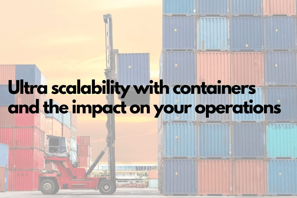 Ultra scalability with containers and the impact on your operations