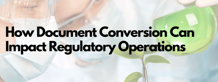 How Document Conversion Can Impact Regulatory Operations