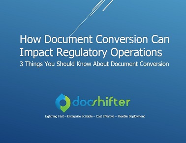 How can document conversion impact Regulatory operations and submissions? | DocShifter Whitepaper