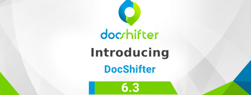 DocShifter 6.3 | New Release that focuses on improved functionalities.