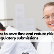 3 tips to save time and reduce risk in regulatory submissions (Submissions to FDA, EMA, PMDA, HC and other health authorities). How do you streamline regulatory submissions to save time and reduce risks?